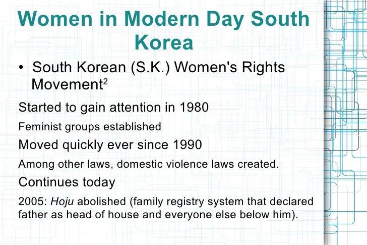 <ul>Women in Modern Day South Korea </ul><ul>•  South Korean (S.K.) Women's Rights Movement 2 </ul><ul><ul><li>Started to ...