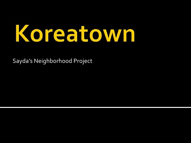 Koreatown<br />Sayda's Neighborhood Project<br />