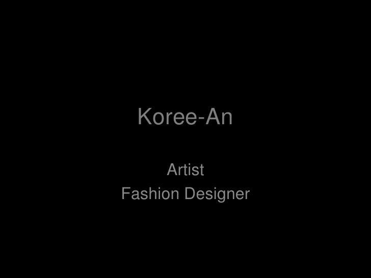 Koree-An<br />Artist<br />Fashion Designer<br />
