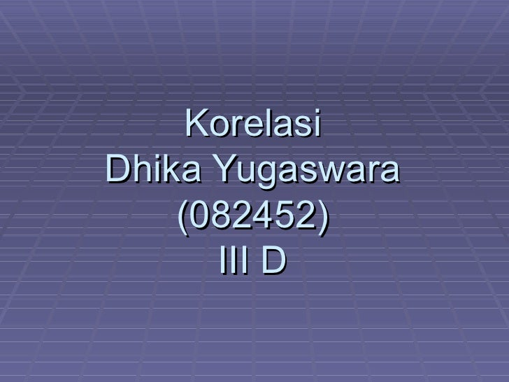 Korelasi Dhika Yugaswara (082452) III D
