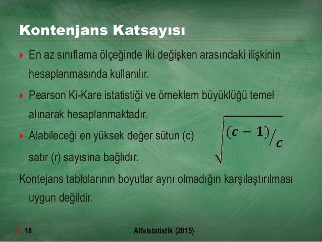 Kontenjans Katsayısı  En az sınıflama ölçeğinde iki değişken arasındaki ilişkinin hesaplanmasında kullanılır.  Pearson K...