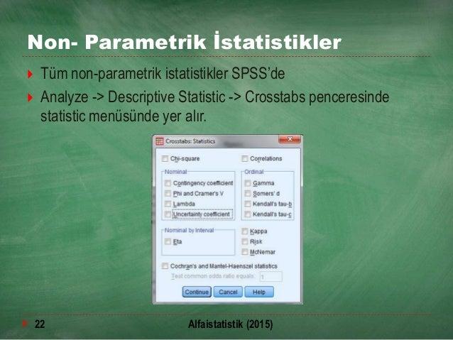 Non- Parametrik İstatistikler  Tüm non-parametrik istatistikler SPSS'de  Analyze -> Descriptive Statistic -> Crosstabs p...