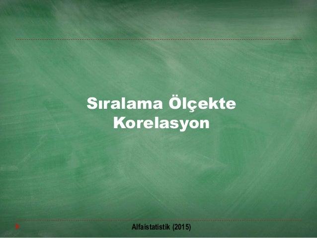 Sıralama Ölçekte Korelasyon Alfaistatistik (2015)