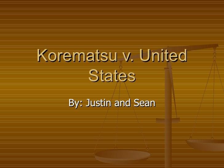 Korematsu v. United States By: Justin and Sean