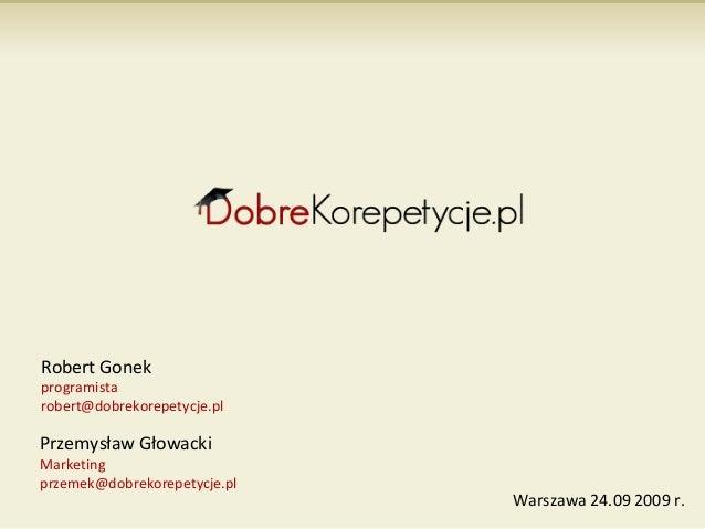 Robert Gonekprogramistarobert@dobrekorepetycje.plPrzemysław GłowackiMarketingprzemek@dobrekorepetycje.pl                  ...