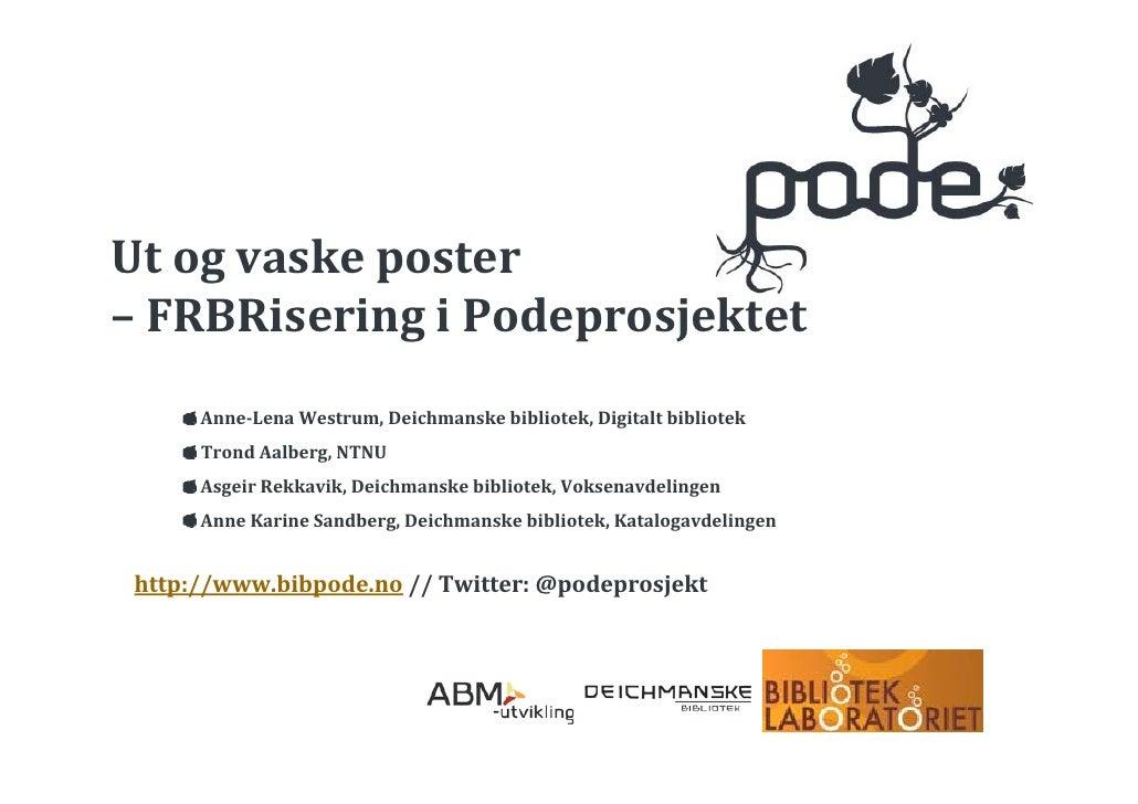 Utogvaskeposter– FRBRisering iPodeprosjektet     AnneLenaWestrum,Deichmanskebibliotek,Digitaltbibliotek     Tro...