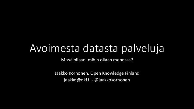 Avoimestadatastapalveluja  Missäollaan, mihinollaanmenossa?  Jaakko Korhonen, Open Knowledge Finland  jaakko@okf.fi-@jaakk...