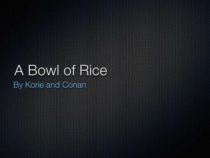 A Bowl of Rice By Korie and Conan