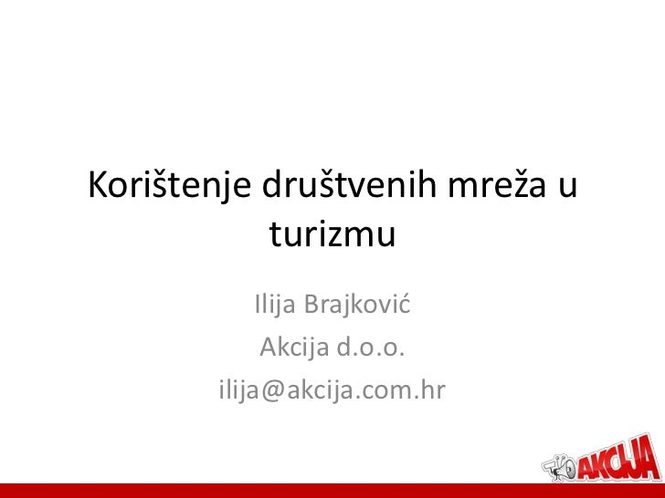 Korištenje društvenih mreža u           turizmu            Ilija Brajković             Akcija d.o.o.       ilija@akcija.co...