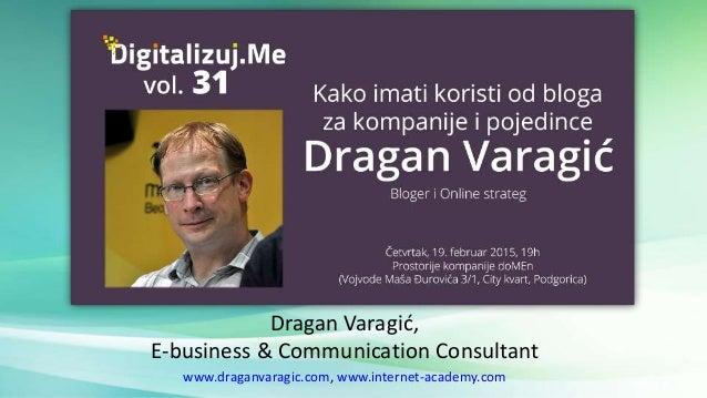 Dragan Varagić, E-business & Communication Consultant www.draganvaragic.com, www.internet-academy.com