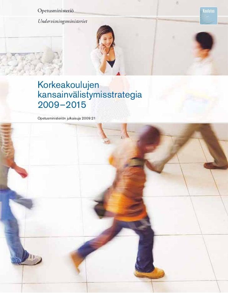 OpetusministeriöUndervisningsministerietKorkeakoulujenkansainvälistymisstrategia2009–2015Opetusministeriön julkaisuja 2009...