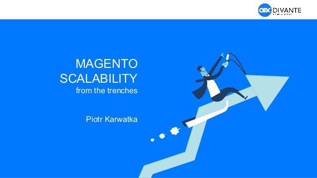 MAGENTO SCALABILITY from the trenches Piotr Karwatka