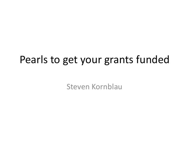 Pearls to get your grants funded Steven Kornblau