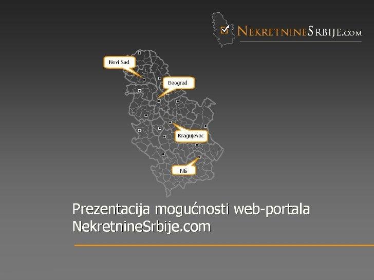 N ekretnine S rbije. com Pre z entacija  mogućnosti  web-portala NekretnineSrbije.com Beograd Novi Sad Kragujevac Niš