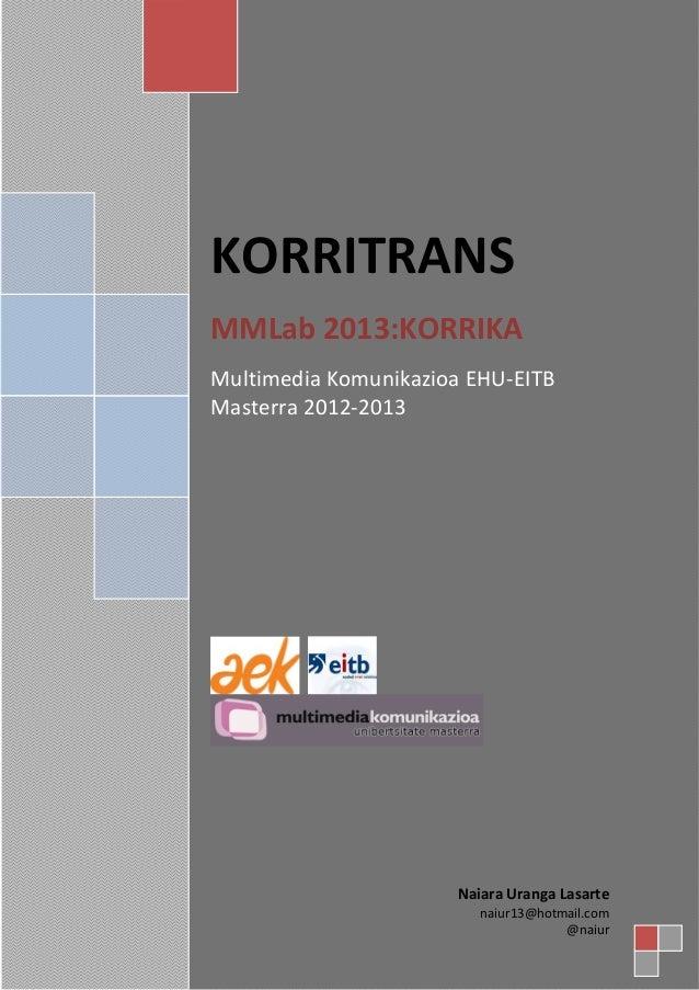KORRITRANS   MMLab2013:KORRIKA   MultimediaKomunikazioaEHU‐EITB Masterra2012‐2013        ...