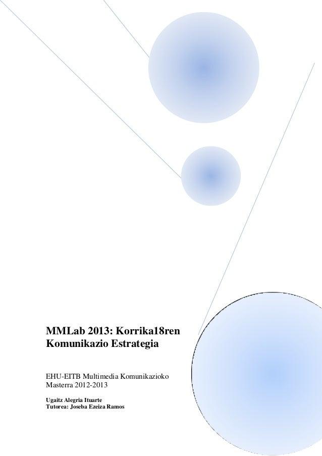MMLab 2013: Korrika18ren Komunikazio Estrategia EHU-EITB Multimedia Komunikazioko Masterra 2012-2013 Ugaitz Alegria Ituart...