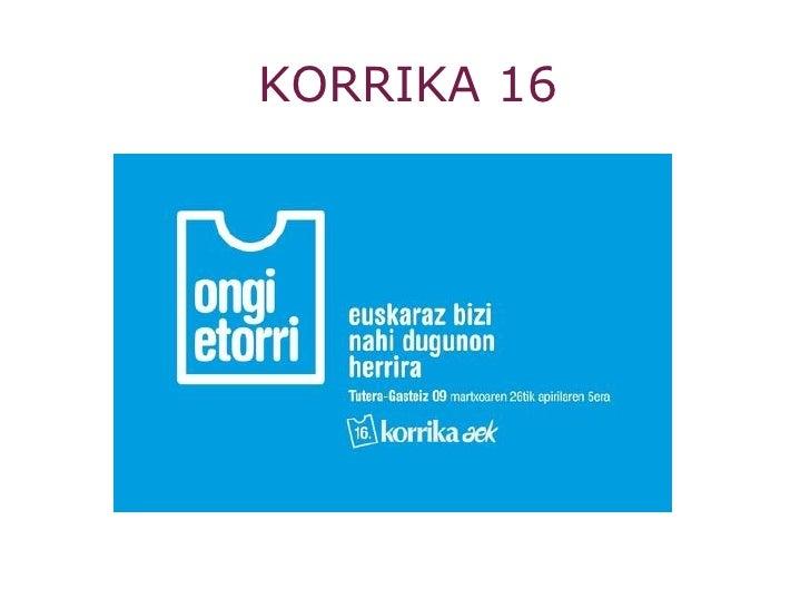 """KORRIKA 16 """"Ongi etorri euskaraz bizi nahi dugunon herrira"""""""