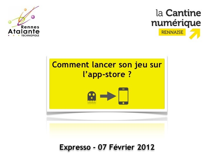Comment lancer son jeu sur     l'app-store ? Expresso - 07 Février 2012