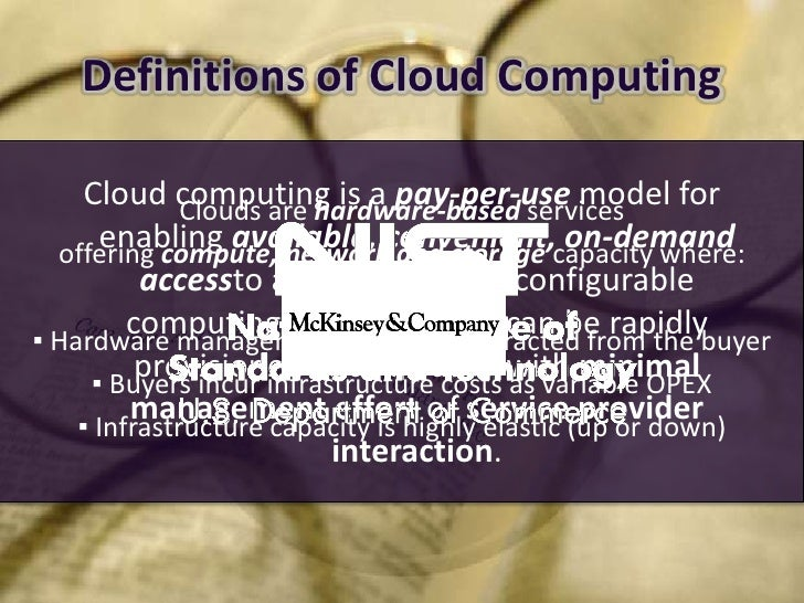 Definitions of Cloud Computing       Cloud computing is a pay-per-use model for               Clouds are hardware-based se...