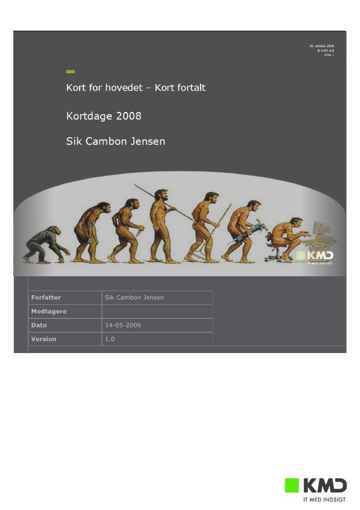 Kort for hovedet – kort fortalt Kortdage 2008   Version 1.0.0, 14-05-2009     Forfatter     Sik Cambon Jensen  Modtagere  ...