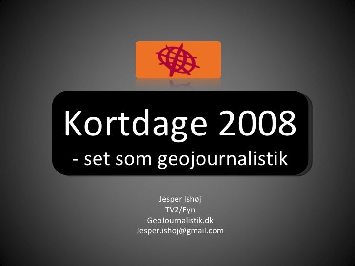 Kortdage 2008  - set som geojournalistik Jesper Ishøj TV2/Fyn GeoJournalistik.dk [email_address]