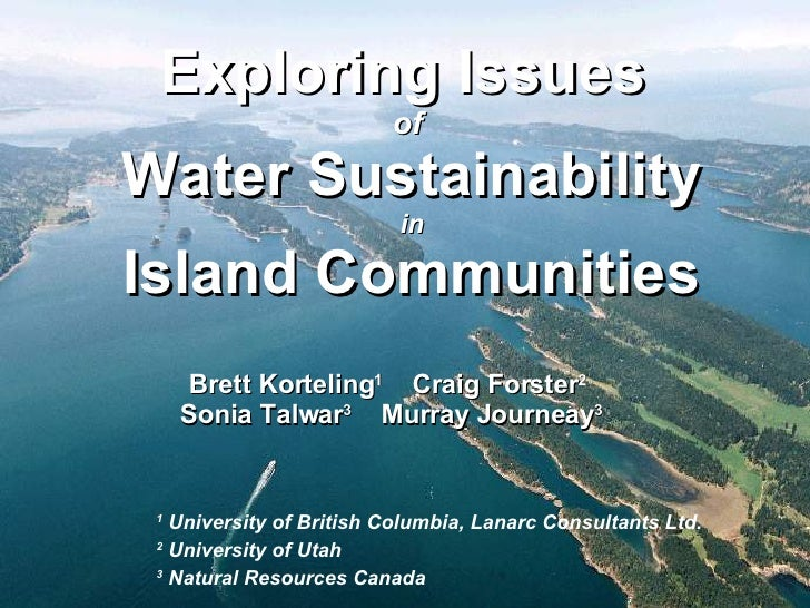 Exploring Issues  of  Water Sustainability   in   Island Communities 1  University of British Columbia, Lanarc Consultants...
