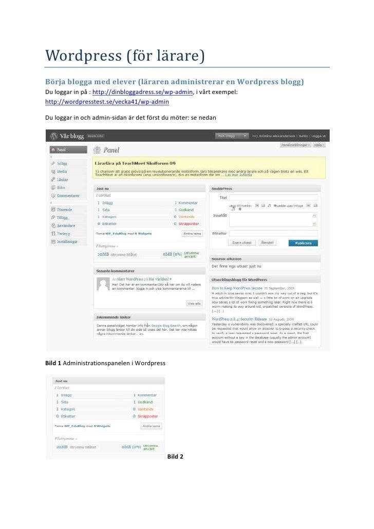 Wordpress (för lärare)<br />Börja blogga med elever (läraren administrerar en Wordpress blogg)  <br />Du loggar in på : ht...