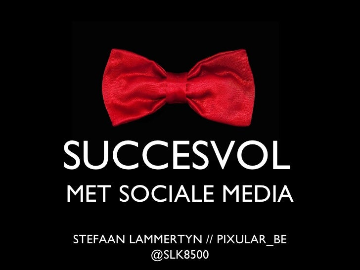 <ul><li>SUCCESVOL   MET SOCIALE MEDIA </li></ul>STEFAAN LAMMERTYN // PIXULAR_BE @SLK8500