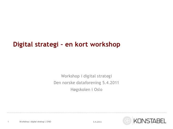 Digital strategi – en kort workshop<br />Workshop i digital strategi<br />Den norske dataforening 5.4.2011<br />Høgskolen ...