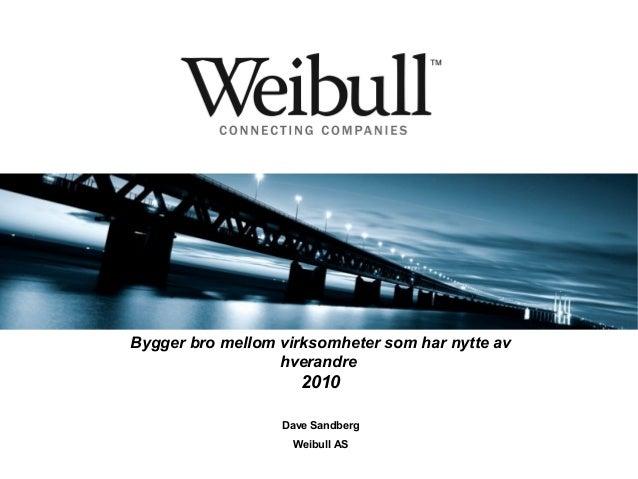 Bygger bro mellom virksomheter som har nytte av hverandre 2010 Dave Sandberg Weibull AS