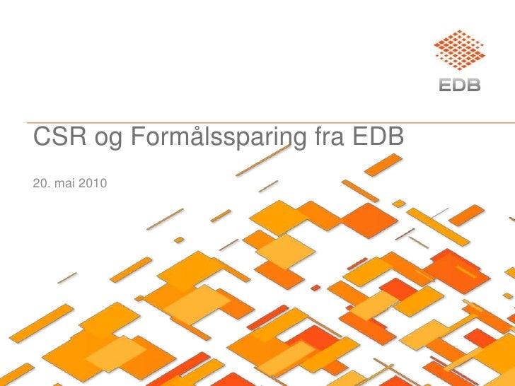 CSR og Formålssparing fra EDB<br />20. mai 2010<br />