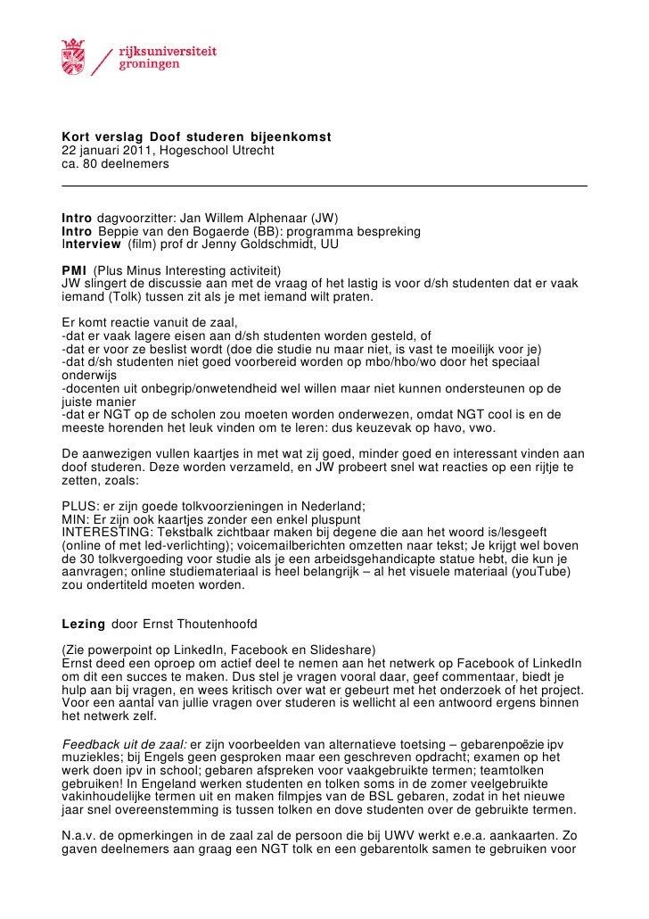 Kort verslag Doof studeren bijeenkomst22 januari 2011, Hogeschool Utrechtca. 80 deelnemersIntro dagvoorzitter: Jan Willem ...