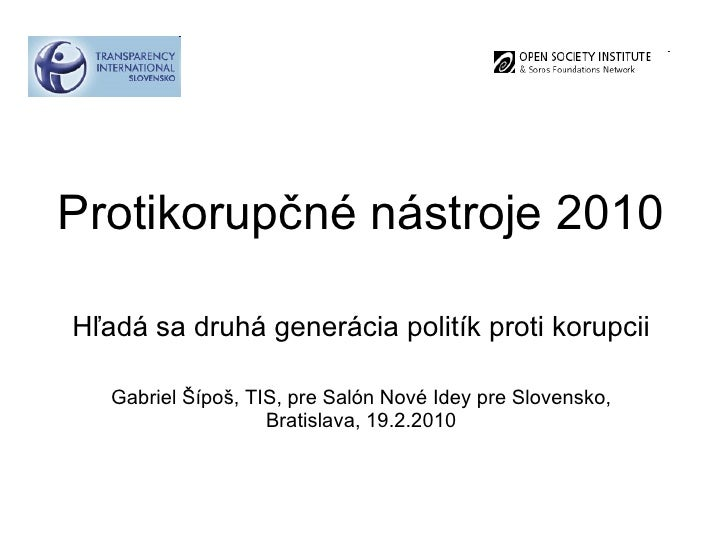 Protikorup čné nástroje 2010 Hľadá sa druhá generácia politík proti korupcii Gabriel Šípoš, TIS, pre Salón Nové Idey pre S...