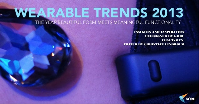 WEARABLE TRENDS 2013     THE YEAR BEAUTIFUL FORM MEETS MEANINGFUL FUNCTIONALITY                                           ...