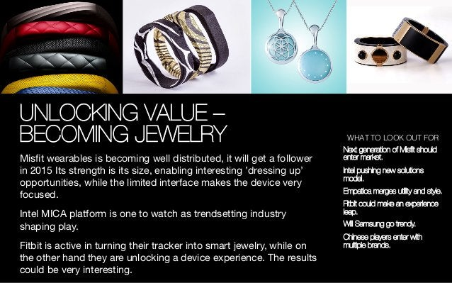UNLOCKING VALUE – BECOMING JEWELRY Misfit wearables is becoming well distributed, it will get a follower in 2015 Its streng...