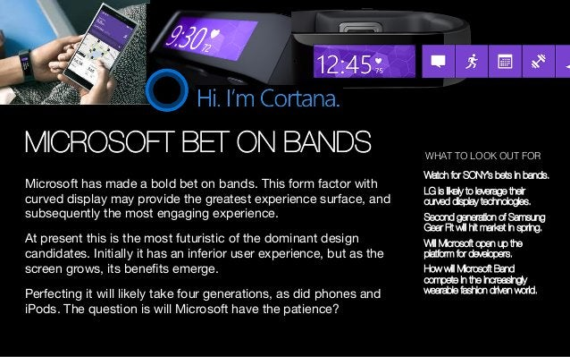 MICROSOFT BET ON BANDS Microsoft has made a bold bet on bands. This form factor with curved display may provide the greate...