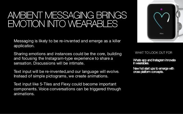 AMBIENT MESSAGING BRINGS EMOTION INTO WEARABLES Messaging is likely to be re-invented and emerge as a killer application. ...