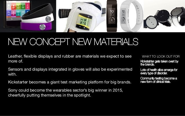 NEW CONCEPT NEW MATERIALS Leather, flexible displays and rubber are materials we expect to see more of.  Sensors and displa...