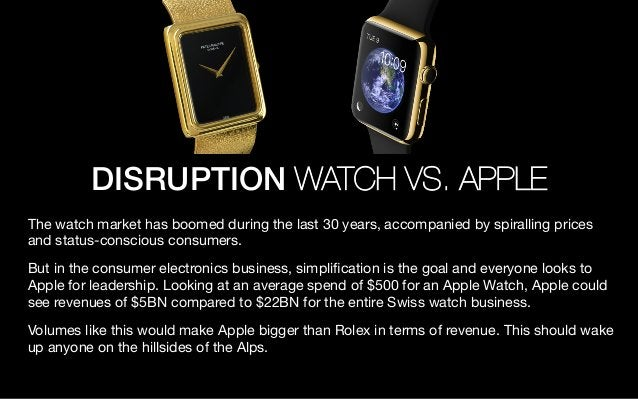 DISRUPTION WATCH VS. APPLE The watch market has boomed during the last 30 years, accompanied by spiralling prices and stat...