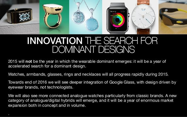 2015 will not be the year in which the wearable dominant emerges: it will be a year of accelerated search for a dominant d...