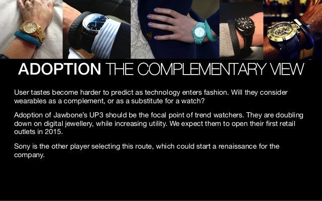 ADOPTION THE COMPLEMENTARY VIEW User tastes become harder to predict as technology enters fashion. Will they consider wear...