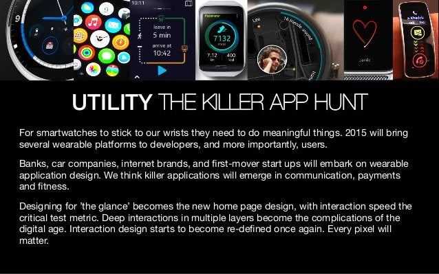 UTILITY THE KILLER APP HUNT For smartwatches to stick to our wrists they need to do meaningful things. 2015 will bring sev...