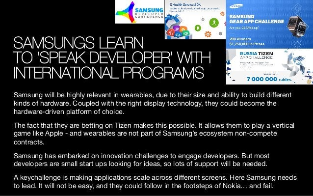 SAMSUNGS LEARN ! TO 'SPEAK DEVELOPER' WITH INTERNATIONAL PROGRAMS Samsung will be highly relevant in wearables, due to the...
