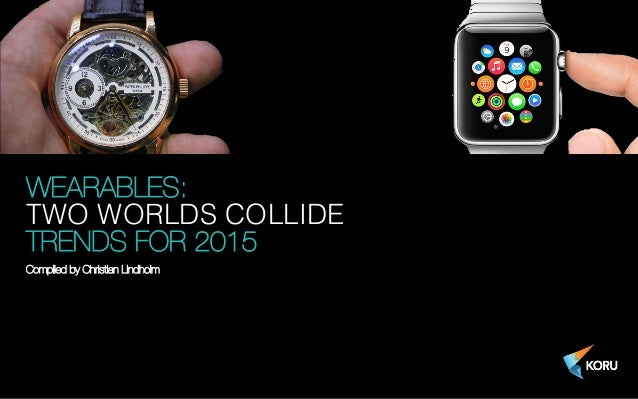 WEARABLES: ! TWO WORLDS COLLIDE! TRENDS FOR 2015 Compiled by Christian Lindholm