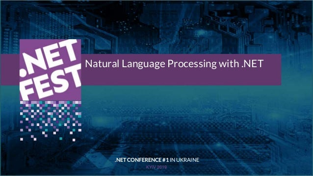 Тема доклада Тема доклада Тема доклада KYIV 2019 Natural Language Processing with .NET .NET CONFERENCE #1 IN UKRAINE