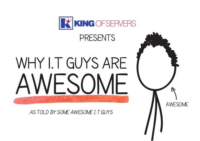 presents  why i.t guys are  awesome awesome As told by some awesome I.T guys