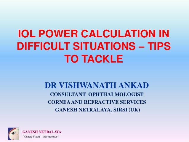 """GANESH NETRALAYA """"Caring Vision - Our Mission"""" IOL POWER CALCULATION IN DIFFICULT SITUATIONS – TIPS TO TACKLE DR VISHWANAT..."""