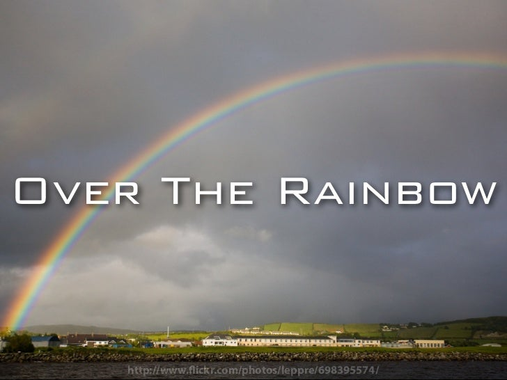 Over The Rainbow   http://www. ickr.com/photos/leppre/698395574/
