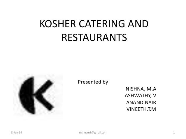 KOSHER CATERING AND RESTAURANTS  Presented by NISHNA, M.A ASHWATHY, V ANAND NAIR VINEETH.T.M  8-Jan-14  nishnam3@gmail.com...