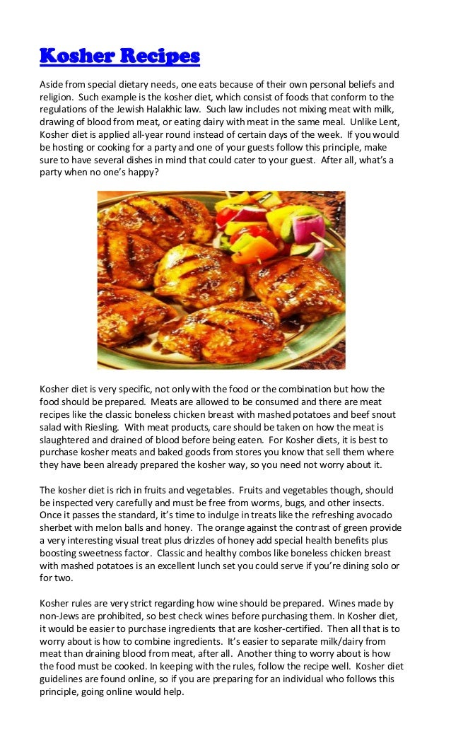 Kosher RecipesAside from special dietary needs, one eats because of their own personal beliefs andreligion. Such example i...